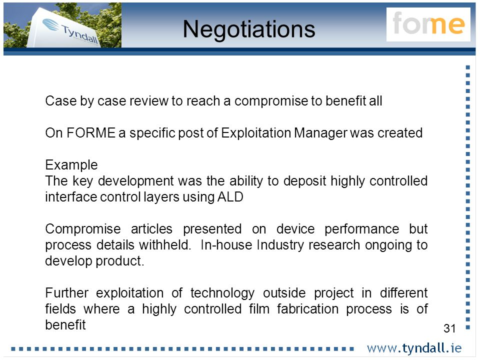 31 Negotiations Case by case review to reach a compromise to benefit all On FORME a specific post of Exploitation Manager was created Example The key development was the ability to deposit highly controlled interface control layers using ALD Compromise articles presented on device performance but process details withheld.