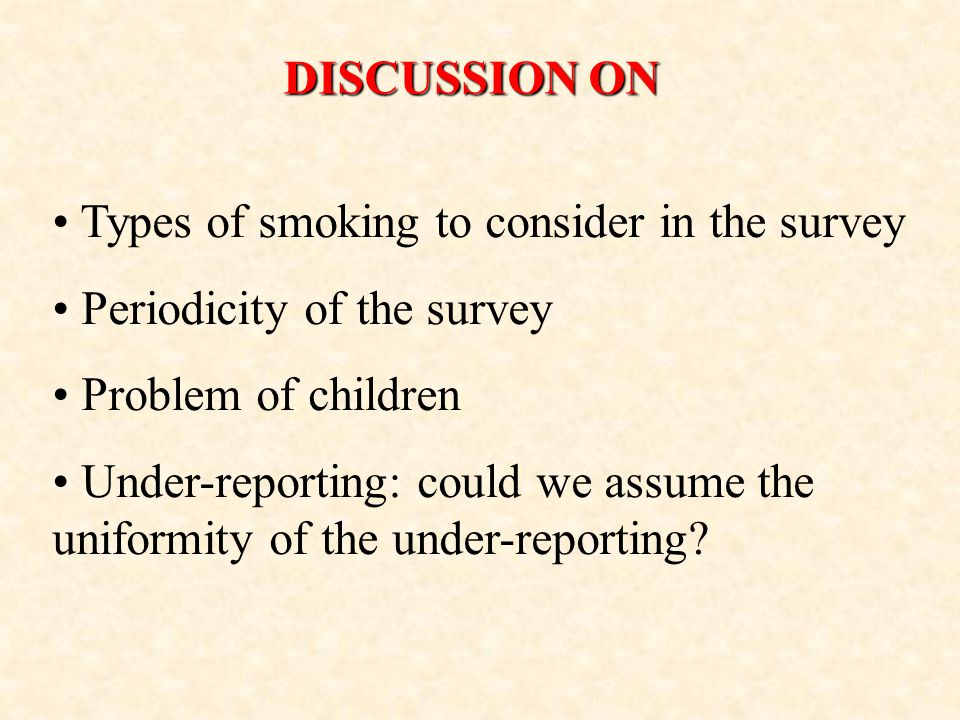 DISCUSSION ON Types of smoking to consider in the survey Periodicity of the survey Problem of children Under-reporting: could we assume the uniformity of the under-reporting