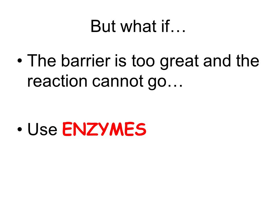 Energy of Activation E A The amount of energy that reactants must absorb to start a chemical reaction