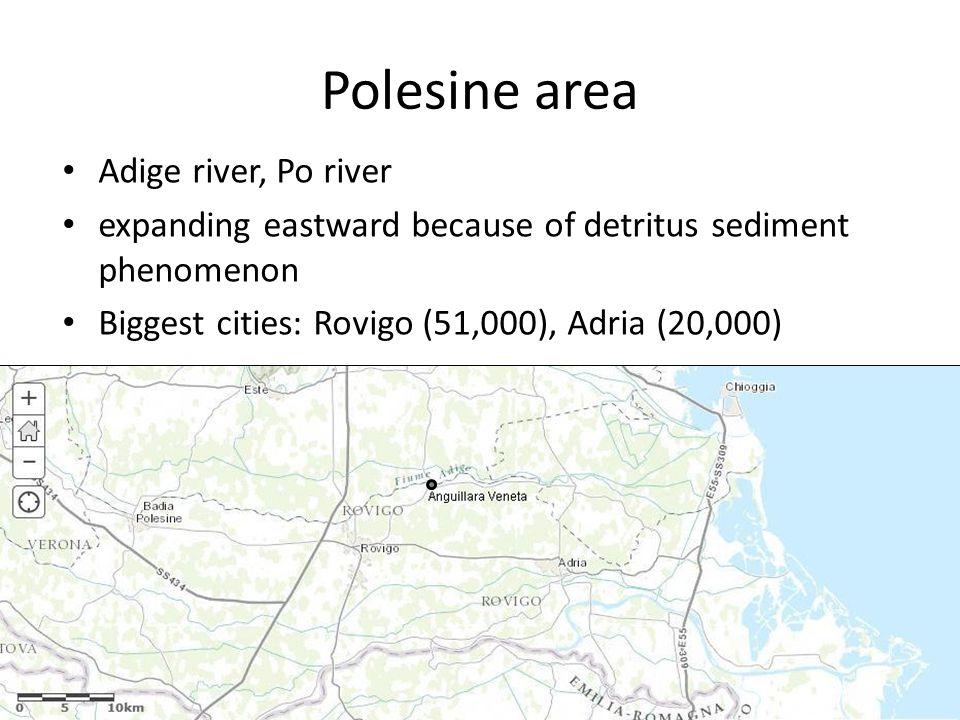 Polesine area Adige river, Po river expanding eastward because of detritus sediment phenomenon Biggest cities: Rovigo (51,000), Adria (20,000)