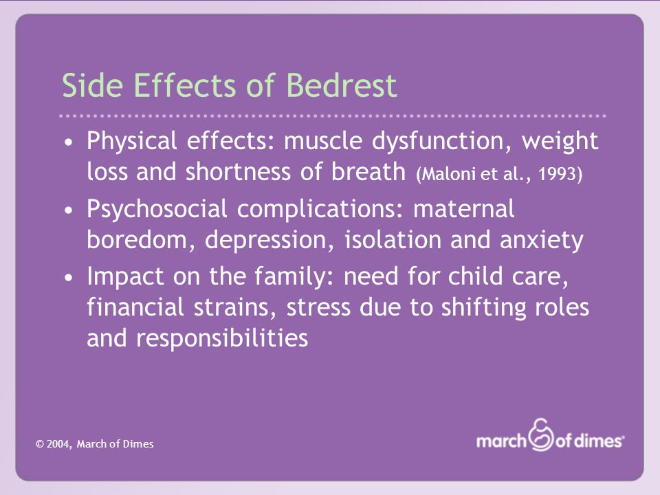 © 2004, March of Dimes May 2003 ACOG Practice Guideline #43 Bedrest, hydration and pelvic rest do not appear to improve the rate of preterm birth, and should not be routinely recommended.