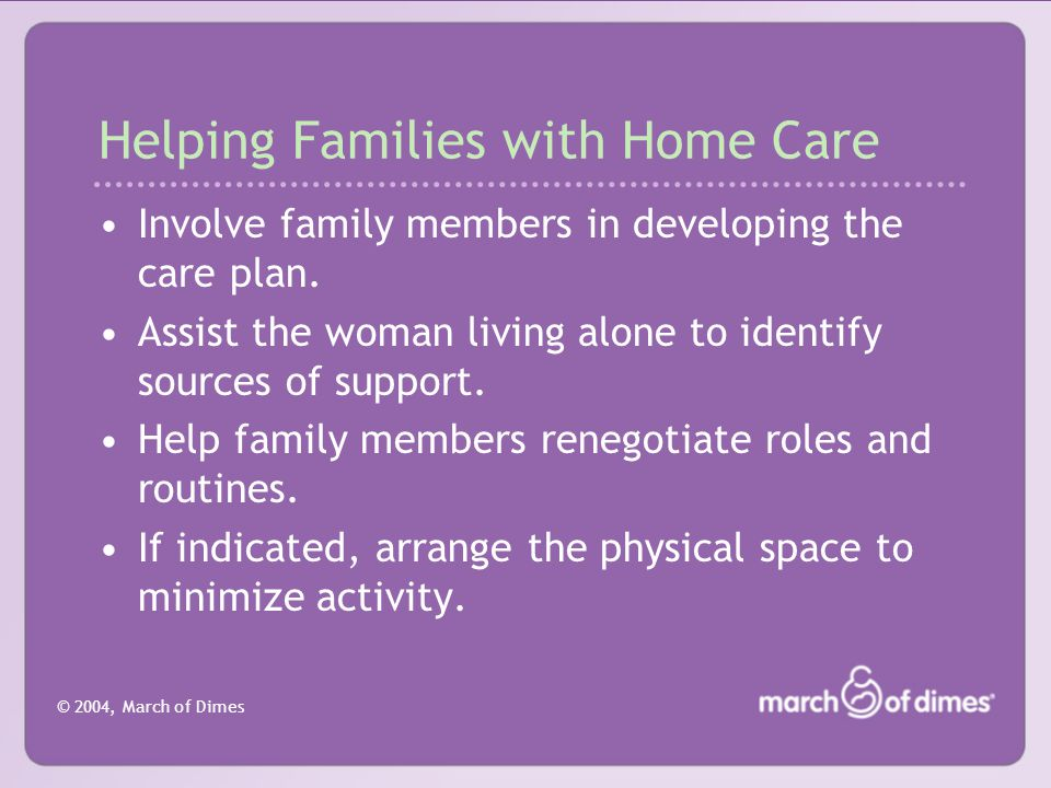 © 2004, March of Dimes Helping Families with Home Care Emphasize the importance of asking for help from social networks.