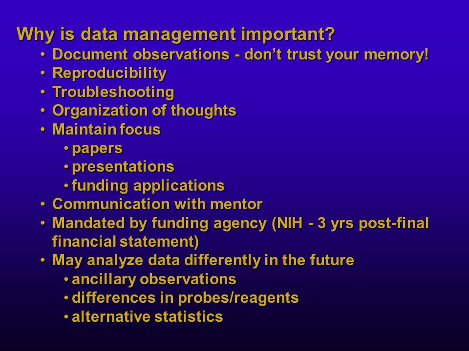 Why is data management important? Document observations - don't trust your memory!Document observations - don't trust your memory! ReproducibilityRepr