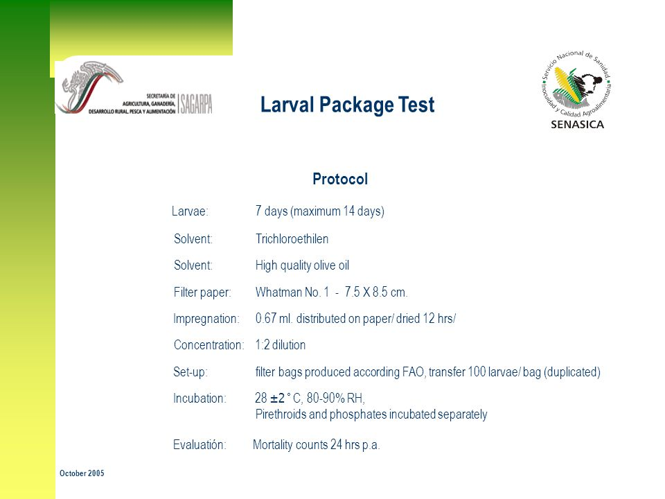 Protocol Larvae: 7 days (maximum 14 days) Solvent: Trichloroethilen Solvent: High quality olive oil Filter paper: Whatman No.