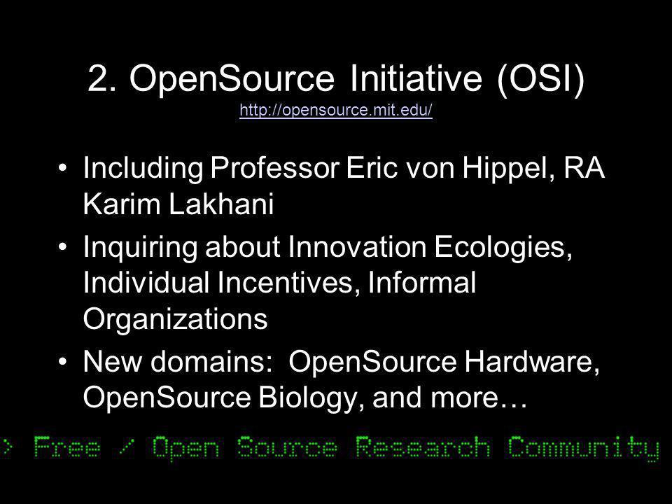 2. OpenSource Initiative (OSI) http://opensource.mit.edu/ http://opensource.mit.edu/ Including Professor Eric von Hippel, RA Karim Lakhani Inquiring a
