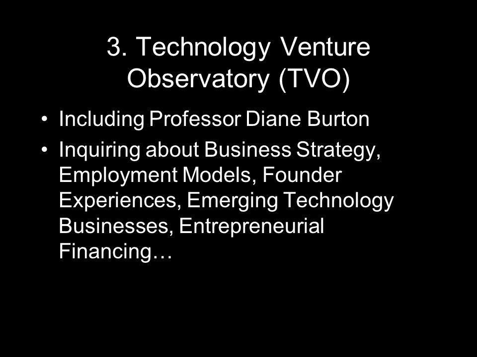 3. Technology Venture Observatory (TVO) Including Professor Diane Burton Inquiring about Business Strategy, Employment Models, Founder Experiences, Em