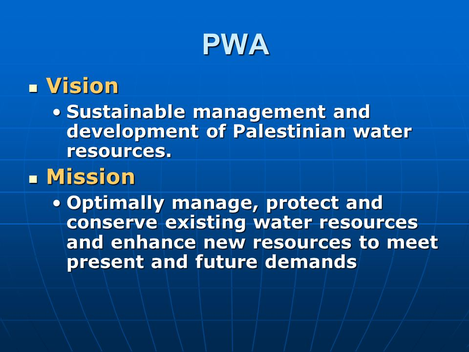 PWA Vision Vision Sustainable management and development of Palestinian water resources.Sustainable management and development of Palestinian water re