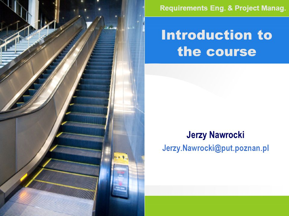 Introduction to the course Jerzy Nawrocki Jerzy.Nawrocki@put.poznan.pl Requirements Eng.
