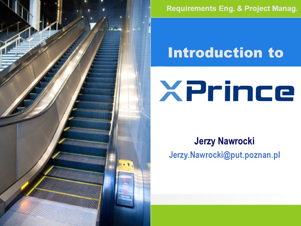 Introduction to Jerzy Nawrocki Jerzy.Nawrocki@put.poznan.pl Requirements Eng. & Project Manag.