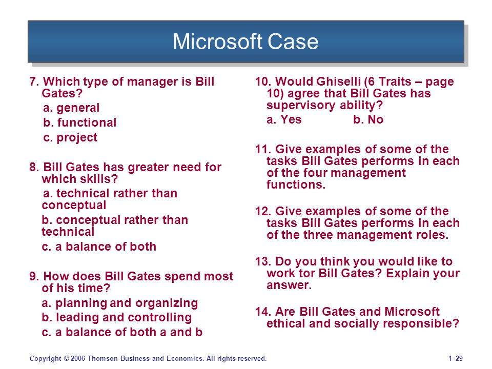 1–29Copyright © 2006 Thomson Business and Economics. All rights reserved. Microsoft Case 7. Which type of manager is Bill Gates? a. general b. functio