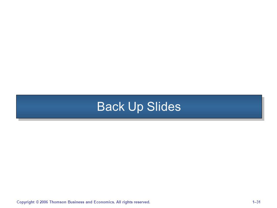 1–31Copyright © 2006 Thomson Business and Economics. All rights reserved. Back Up Slides
