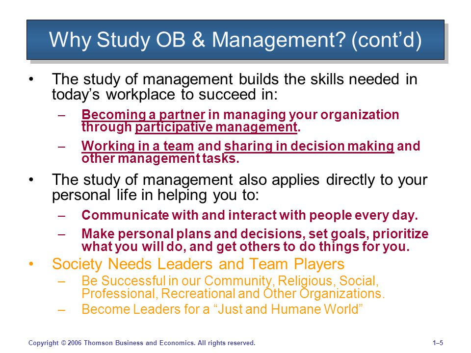 1–51–5Copyright © 2006 Thomson Business and Economics. All rights reserved. Why Study OB & Management? (cont'd) The study of management builds the ski