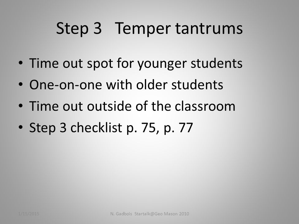 Step 3 Temper tantrums Time out spot for younger students One-on-one with older students Time out outside of the classroom Step 3 checklist p.