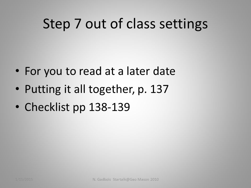 Step 7 out of class settings For you to read at a later date Putting it all together, p.