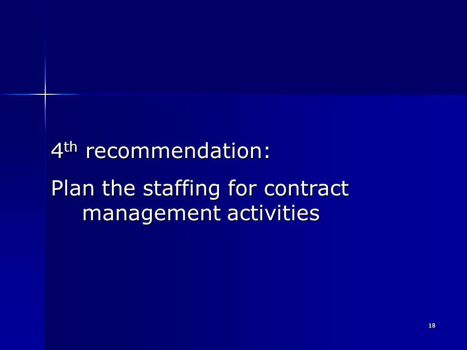 18 4 th recommendation: Plan the staffing for contract management activities