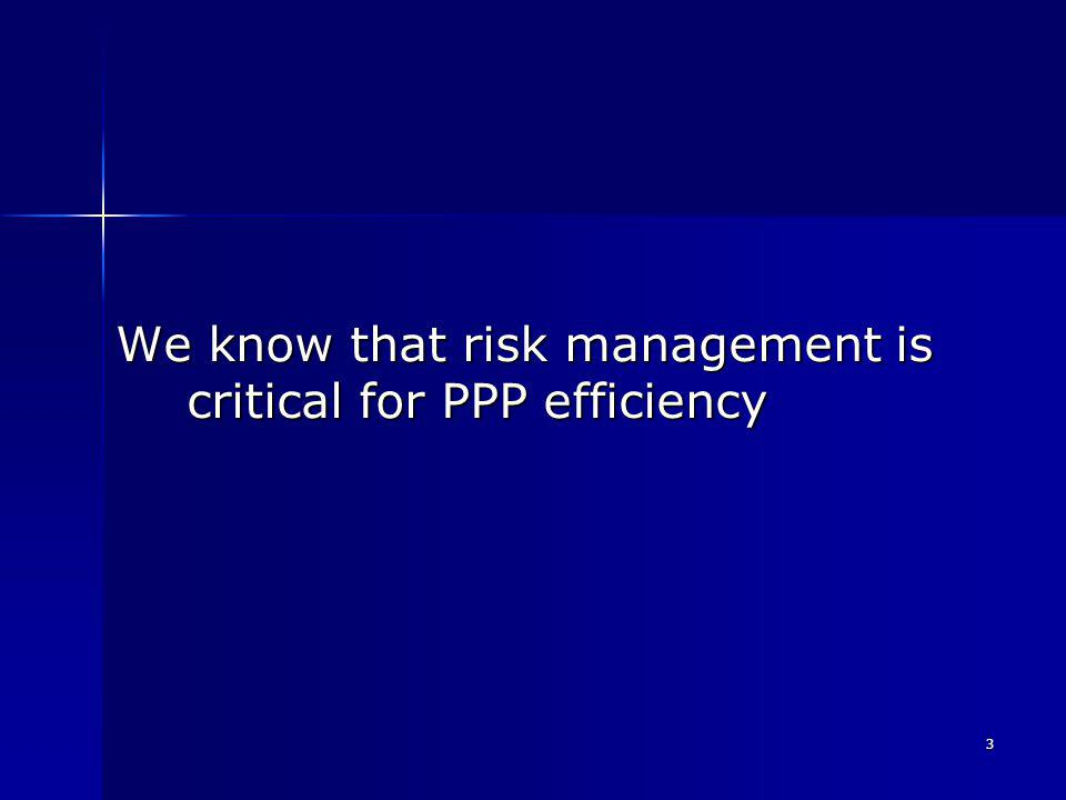 4 Risk managers and PPP projects (1) Both theory and experience tell us: that appropriate risk allocation is essencial for PPP efficiency, that appropriate risk allocation is essencial for PPP efficiency, that risk allocation clauses are critical during procurement, and that risk allocation clauses are critical during procurement, and that risk must be properly managed during the whole life of the contract that risk must be properly managed during the whole life of the contract