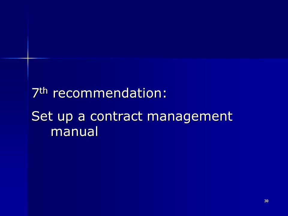 30 7 th recommendation: Set up a contract management manual