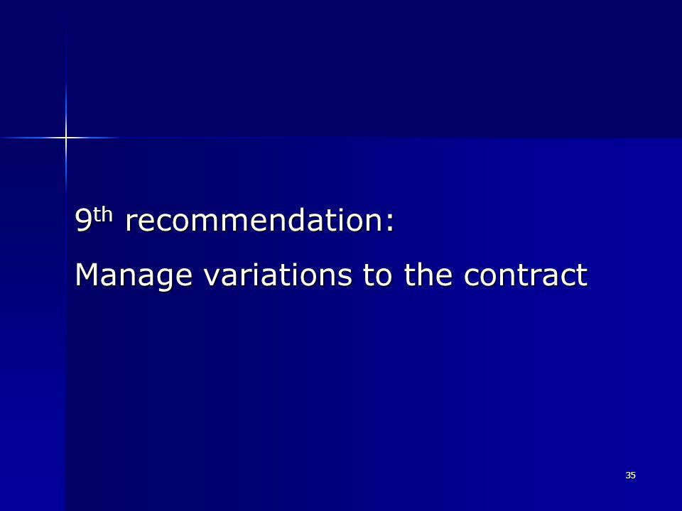 35 9 th recommendation: Manage variations to the contract