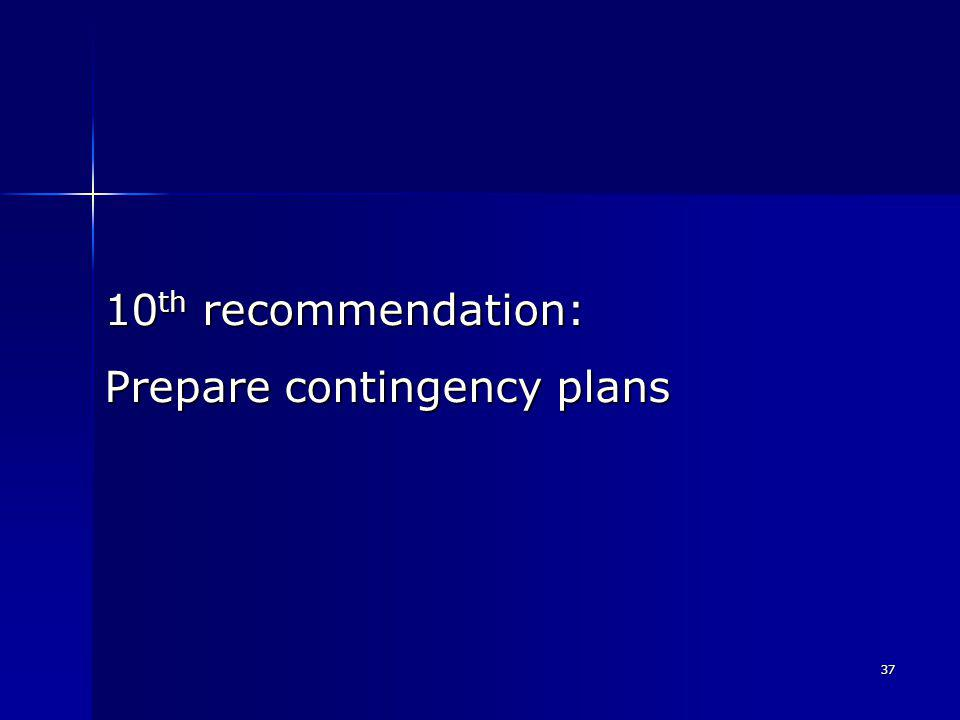 37 10 th recommendation: Prepare contingency plans