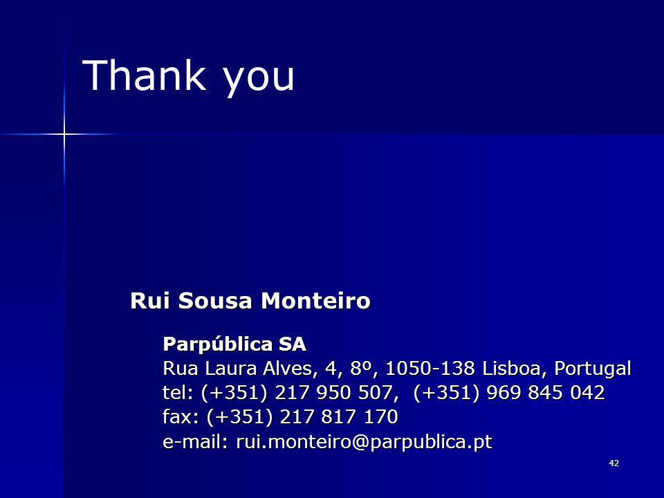 42 Thank you Rui Sousa Monteiro Parpública SA Rua Laura Alves, 4, 8º, 1050-138 Lisboa, Portugal tel: (+351) 217 950 507, (+351) 969 845 042 fax: (+351) 217 817 170 e-mail: rui.monteiro@parpublica.pt