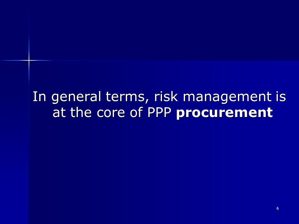 6 In general terms, risk management is at the core of PPP procurement