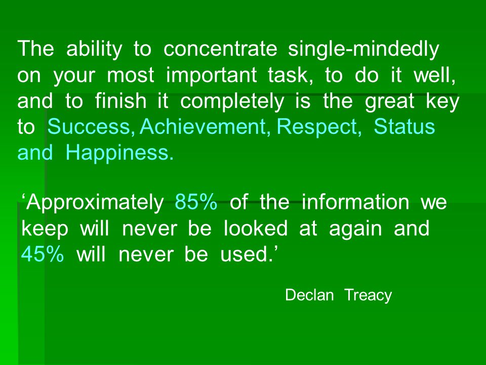 The ability to concentrate single-mindedly on your most important task, to do it well, and to finish it completely is the great key to Success, Achiev