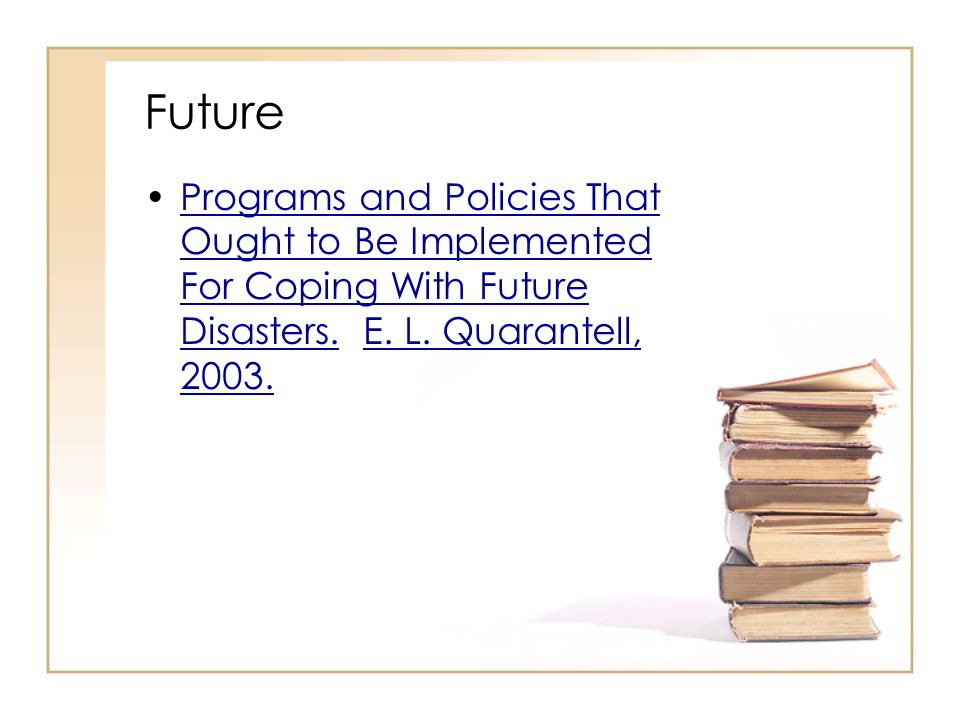 Future Programs and Policies That Ought to Be Implemented For Coping With Future Disasters.