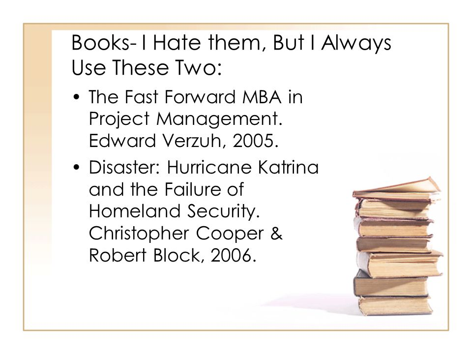 Books- I Hate them, But I Always Use These Two: The Fast Forward MBA in Project Management.
