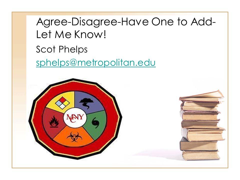 Agree-Disagree-Have One to Add- Let Me Know! Scot Phelps sphelps@metropolitan.edu