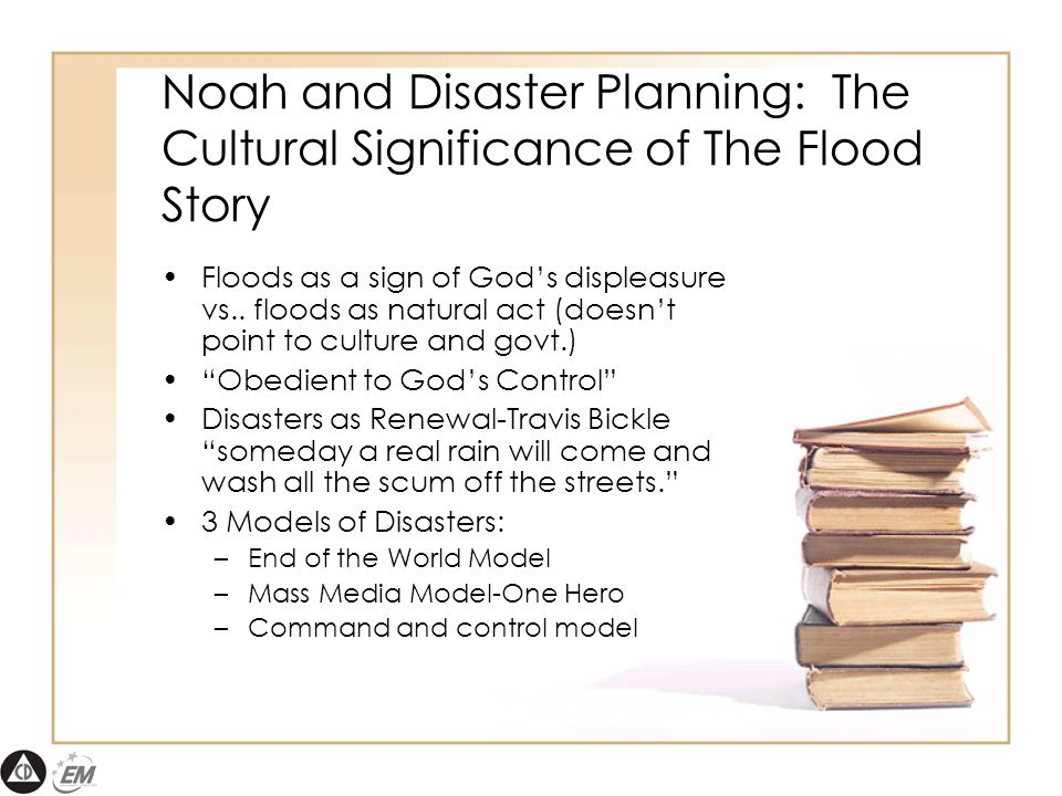 Noah and Disaster Planning: The Cultural Significance of The Flood Story Floods as a sign of God's displeasure vs..