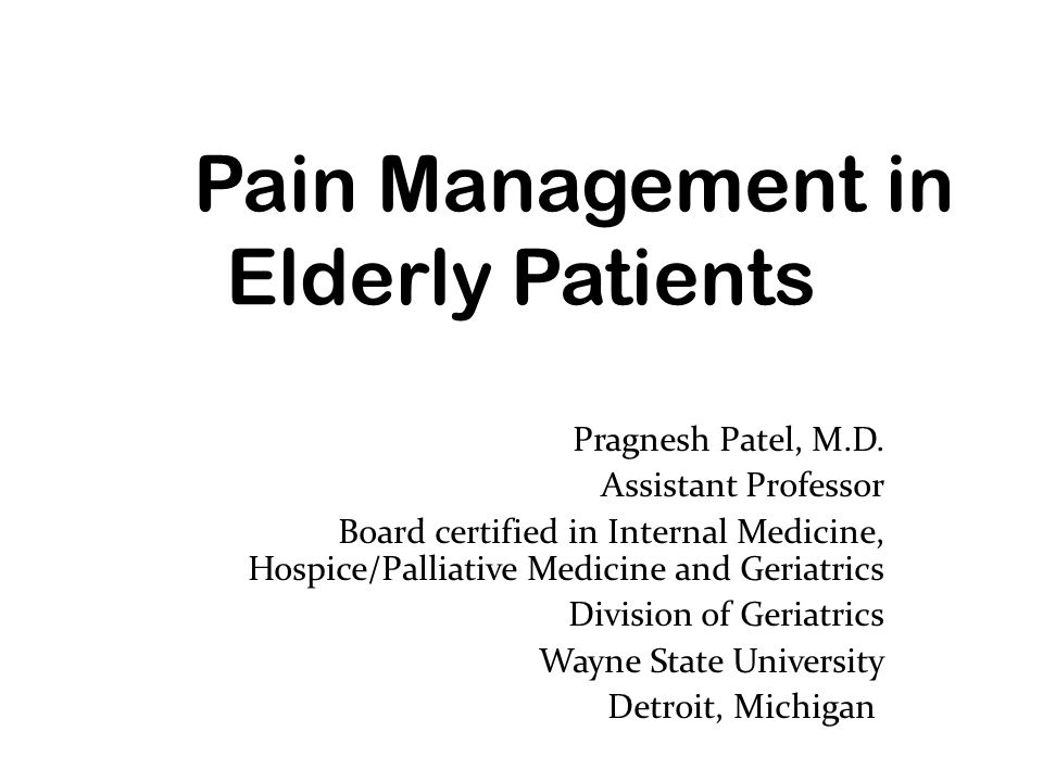 Pragnesh Patel, M.D. Assistant Professor Board certified in Internal Medicine, Hospice/Palliative Medicine and Geriatrics Division of Geriatrics Wayne