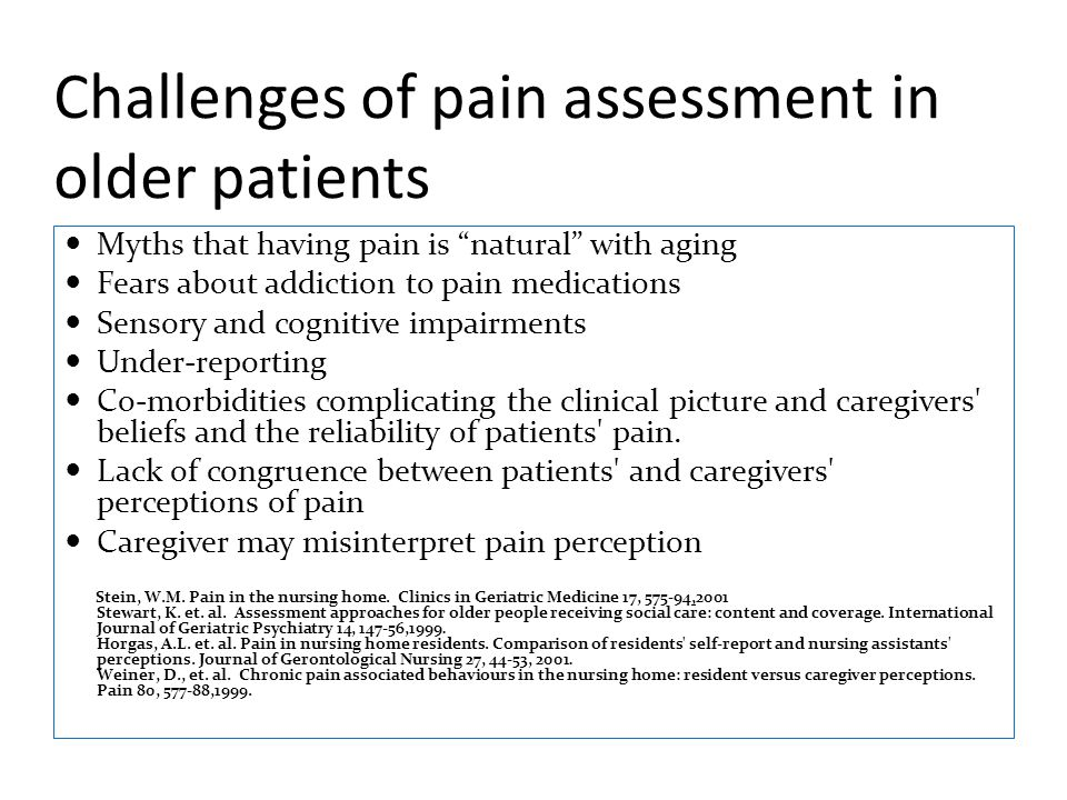 """Challenges of pain assessment in older patients Myths that having pain is """"natural"""" with aging Fears about addiction to pain medications Sensory and c"""