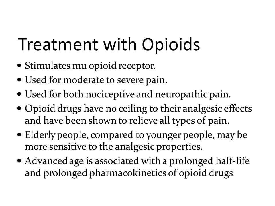 Treatment with Opioids Stimulates mu opioid receptor. Used for moderate to severe pain. Used for both nociceptive and neuropathic pain. Opioid drugs h