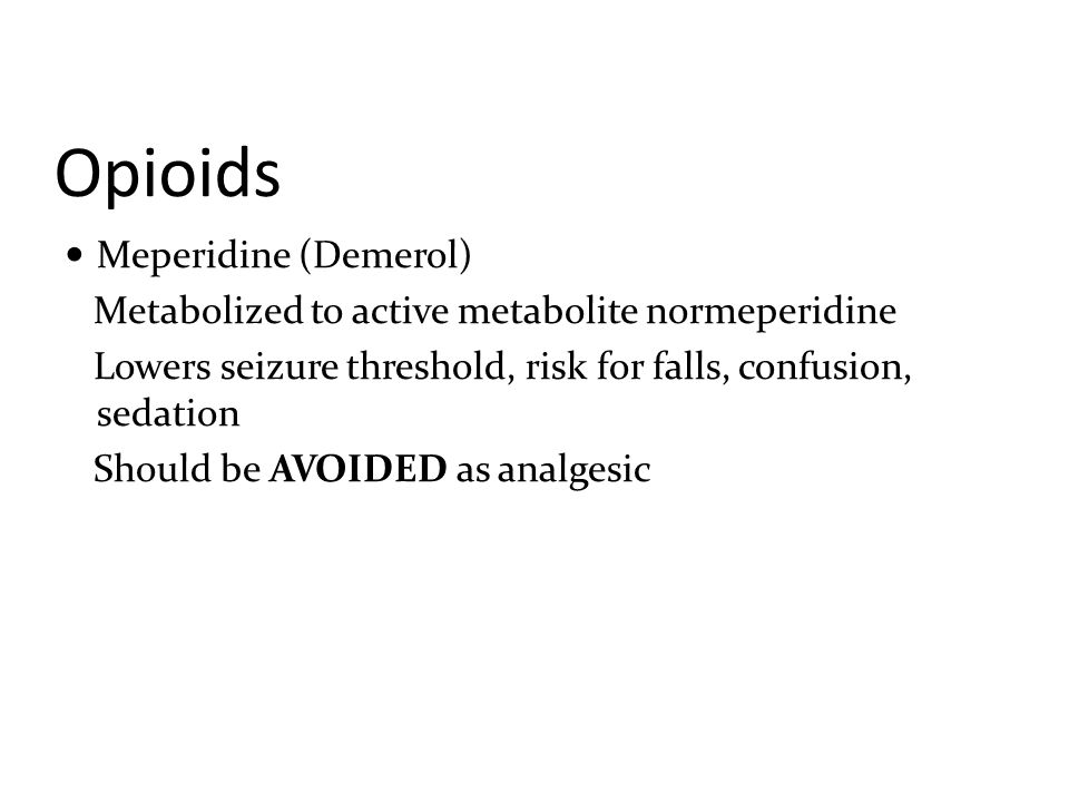 Opioids Fentanyl Patch 100 times more potent than morphine Absorption altered by temperature, Depot of drug in excess adipose tissue Tramadol Synthetic mu (opioid) agonist and inhibition of serotonin and norepinephrine reuptake 1/5 th as potent as morphine Lowers threshold for seizure and multiple drug-grug interactions.