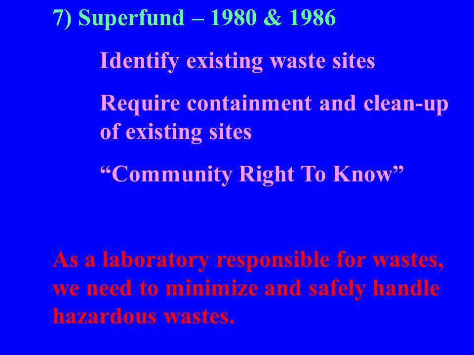 "7) Superfund – 1980 & 1986 Identify existing waste sites Require containment and clean-up of existing sites ""Community Right To Know"" As a laboratory"
