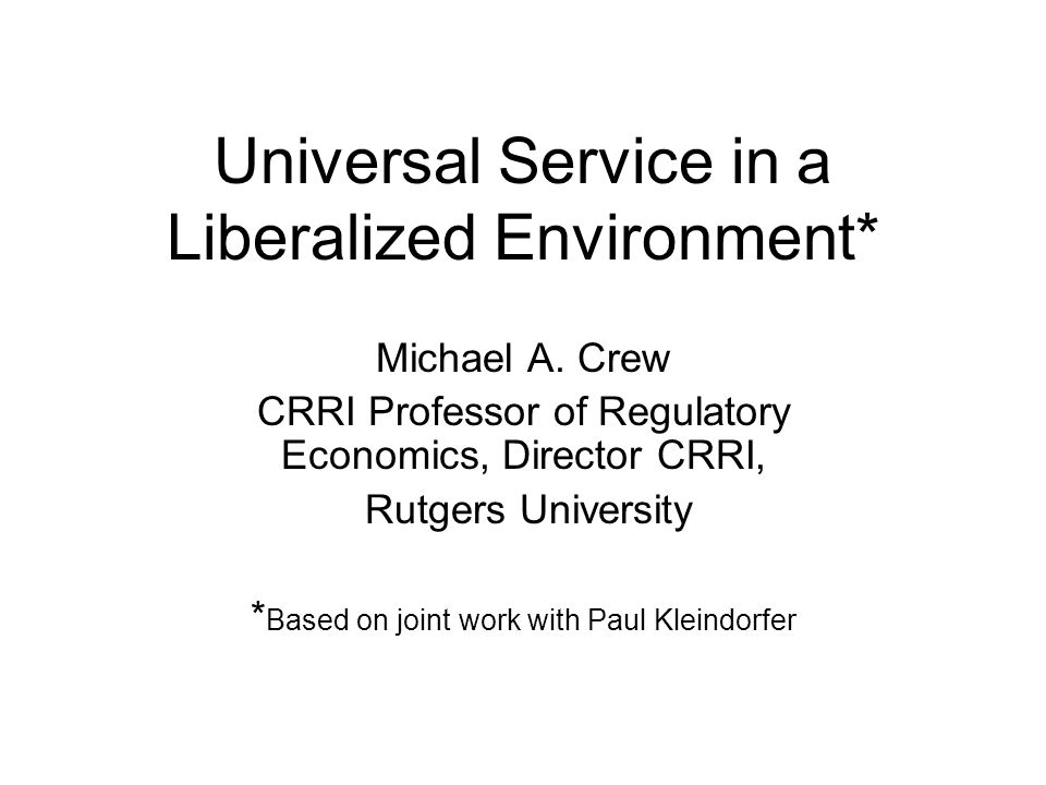 Universal Service in a Liberalized Environment* Michael A.