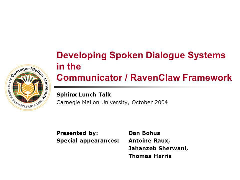 The Communicator / RavenClaw Spoken Dialogue Systems Framework  Examples  Overall Architecture  System Development  Components & Resources  Miscellaneous examples : architecture : development : components : miscellaneous : research