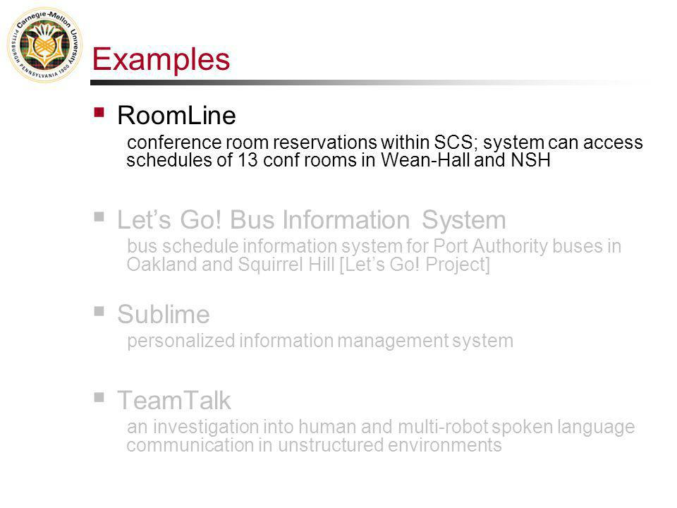 Examples  RoomLine conference room reservations within SCS; system can access schedules of 13 conf rooms in Wean-Hall and NSH  Let's Go.