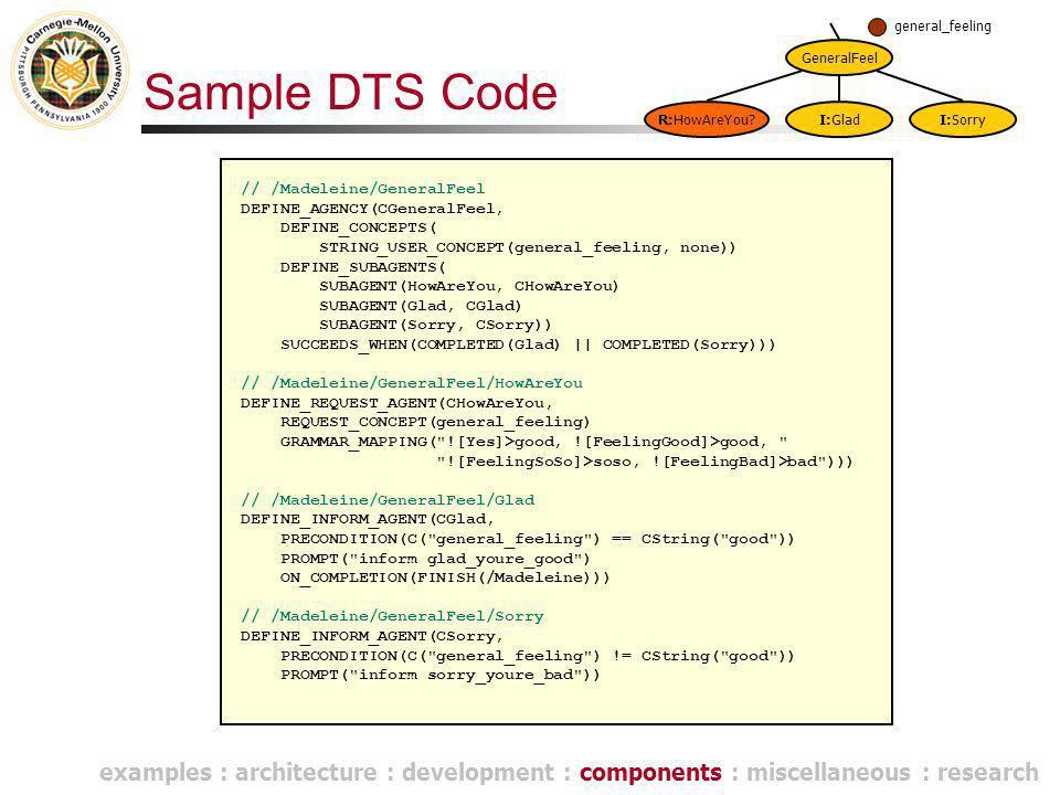 Sample DTS Code // /Madeleine/GeneralFeel DEFINE_AGENCY(CGeneralFeel, DEFINE_CONCEPTS( STRING_USER_CONCEPT(general_feeling, none)) DEFINE_SUBAGENTS( S
