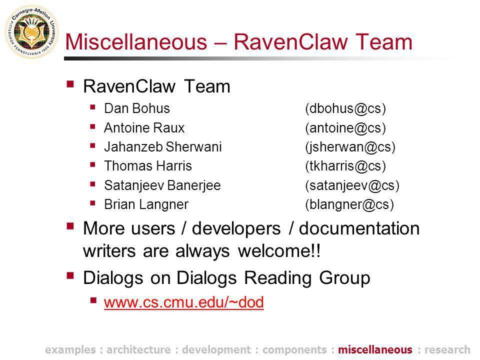 Miscellaneous – RavenClaw Team  RavenClaw Team  Dan Bohus(dbohus@cs)  Antoine Raux(antoine@cs)  Jahanzeb Sherwani(jsherwan@cs)  Thomas Harris(tkh
