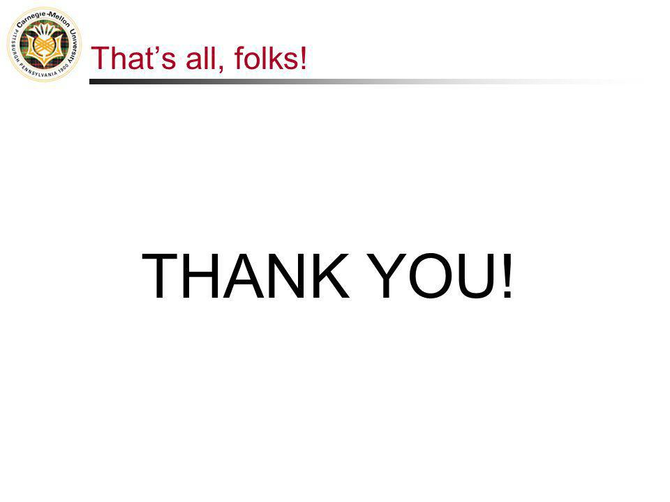That's all, folks! THANK YOU!