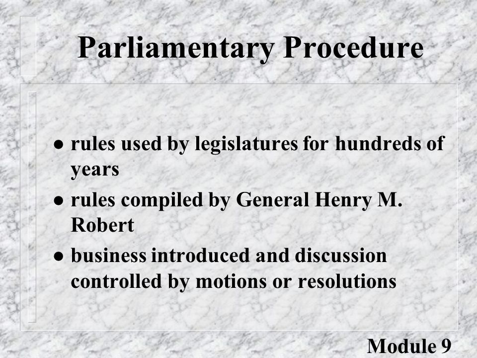 Parliamentary Procedure l rules used by legislatures for hundreds of years l rules compiled by General Henry M.