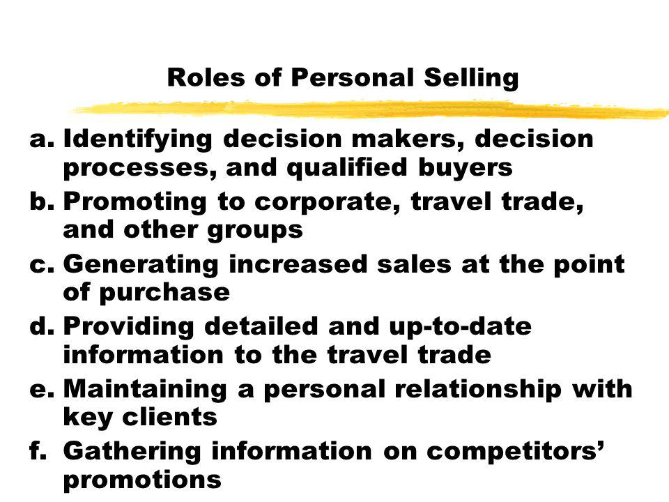 Roles of Personal Selling a.Identifying decision makers, decision processes, and qualified buyers b.Promoting to corporate, travel trade, and other gr