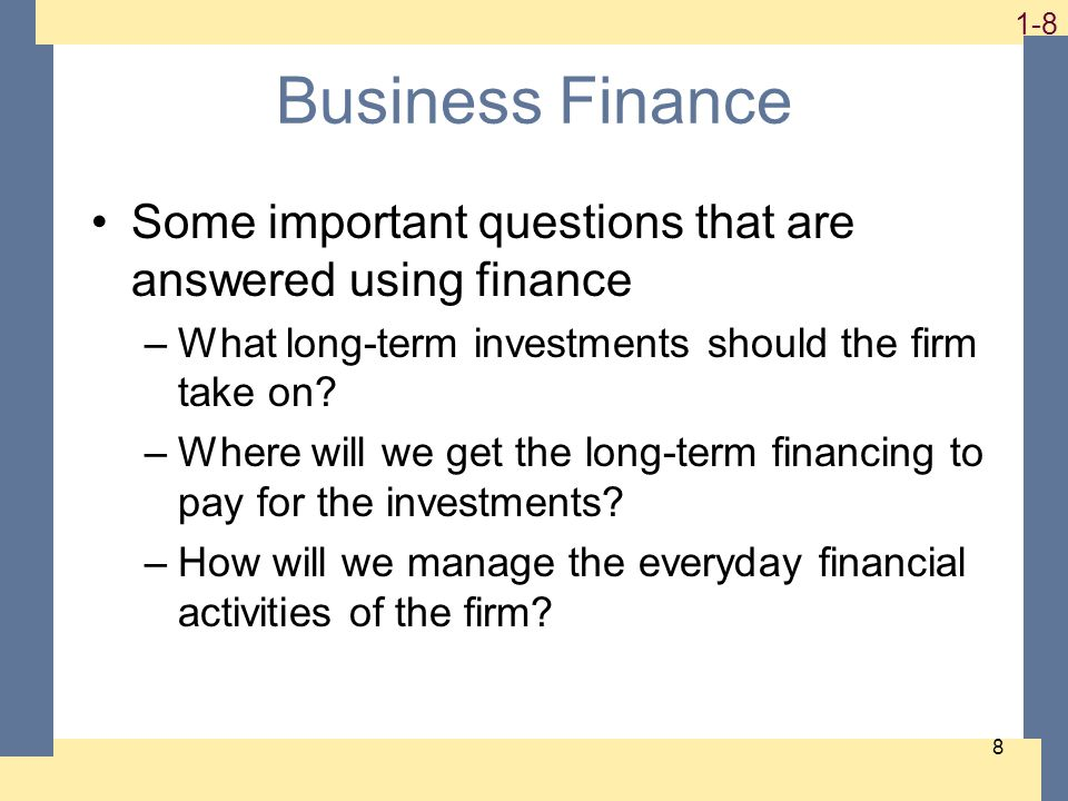 1-9 9 Financial Manager Financial managers try to answer some, or all, of these questions The top financial manager within a firm is usually the Chief Financial Officer (CFO) –Treasurer – oversees cash management, credit management, capital expenditures, and financial planning –Controller – oversees taxes, cost accounting, financial accounting, and data processing