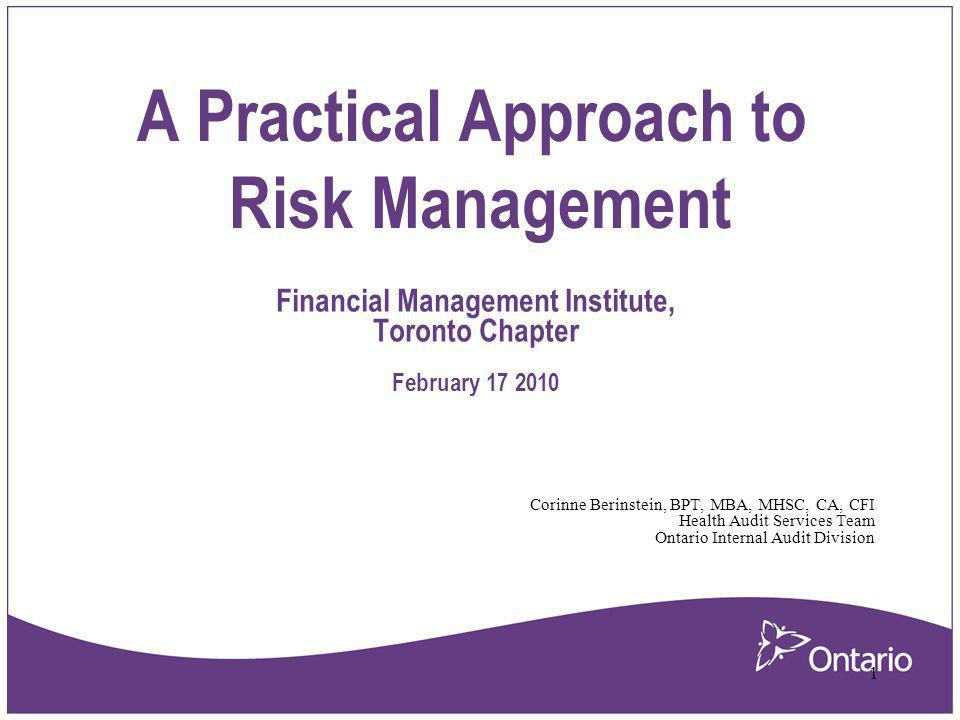 2 Contact Info: Corinne Berinstein, BPT, MBA, MHSC, CA, CFI, Certificate in Risk Management (Canadian Health Care Association Senior Audit Manager Health Audit Services Team Ontario Internal Audit Division Province of Ontario Office: 416-327-7798 eMail: corinne.berinstein1@ontario.ca