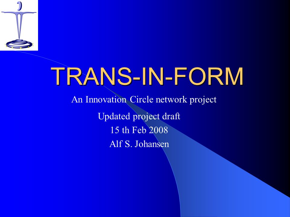 TRANS-IN-FORM Mission: Contribute to the development of vibrant and competitive local and regional centers in rural areas through focus on quality services, attractive design, strategies for innovation and sustainable governance.