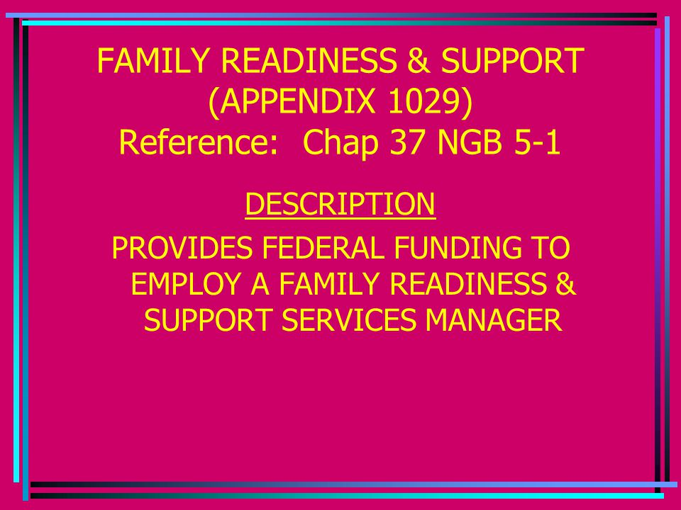FAMILY READINESS & SUPPORT (APPENDIX 1029) Reference: Chap 37 NGB 5-1 DESCRIPTION PROVIDES FEDERAL FUNDING TO EMPLOY A FAMILY READINESS & SUPPORT SERVICES MANAGER
