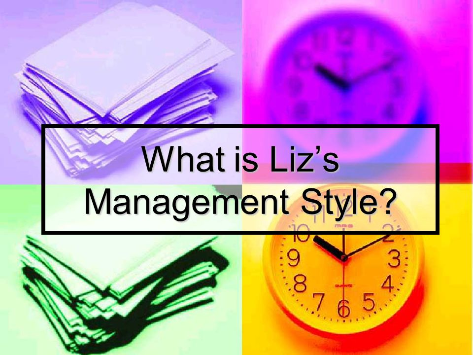 What is Liz's Management Style?