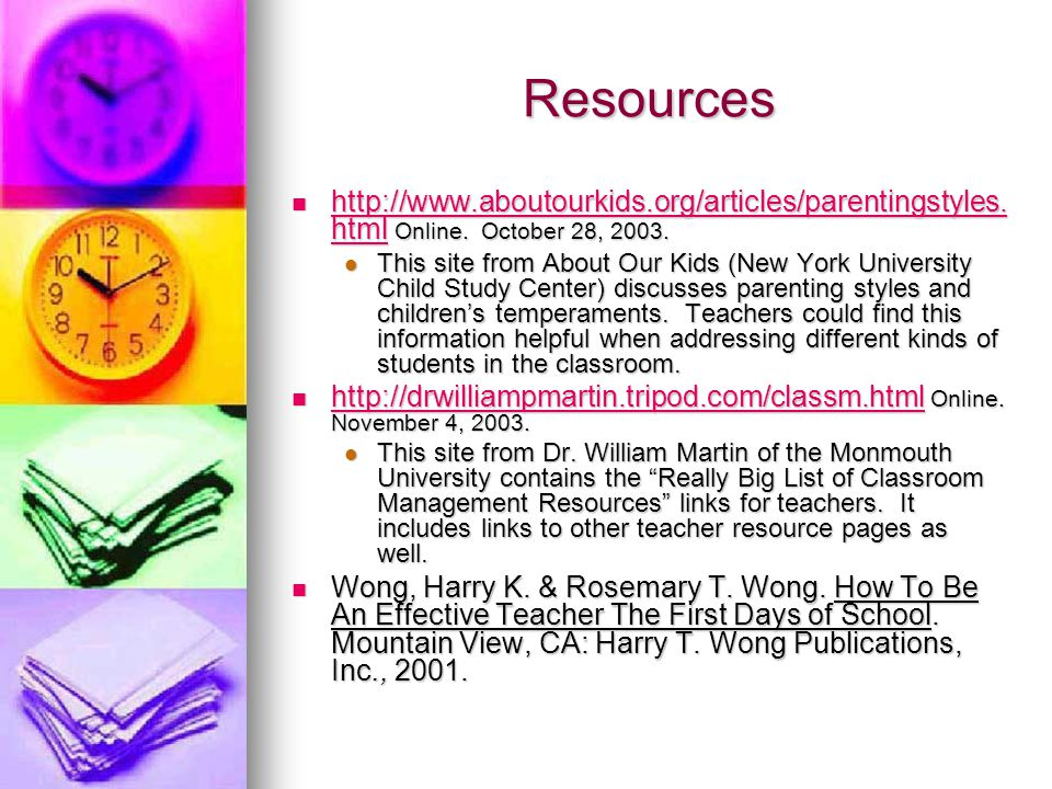 Resources http://www.aboutourkids.org/articles/parentingstyles. html Online. October 28, 2003. http://www.aboutourkids.org/articles/parentingstyles. h