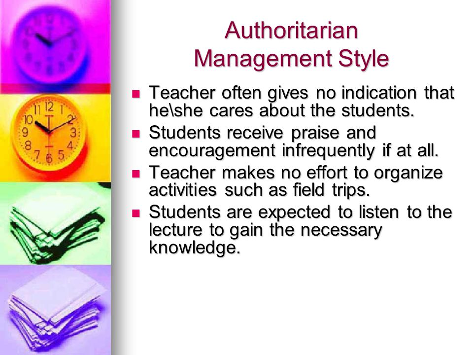 Authoritarian Management Style Teacher often gives no indication that he\she cares about the students. Teacher often gives no indication that he\she c